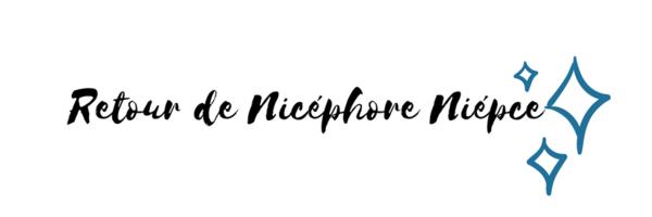 <h3>Le retour de Nicéphore Niépce</h3>